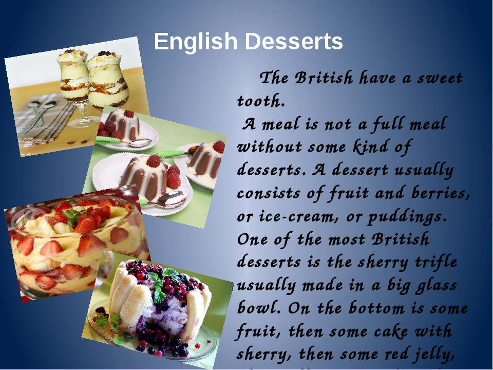 English Desserts The British have a sweet tooth. A meal is not a full meal wi...