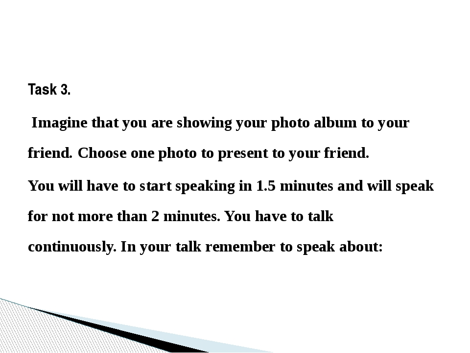 Task 3.  Imagine that you are showing your photo album to your friend. Choose...