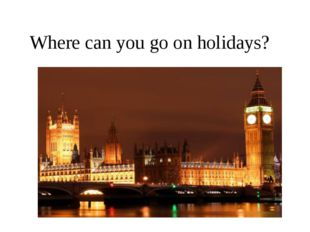 Where can you go on holidays?