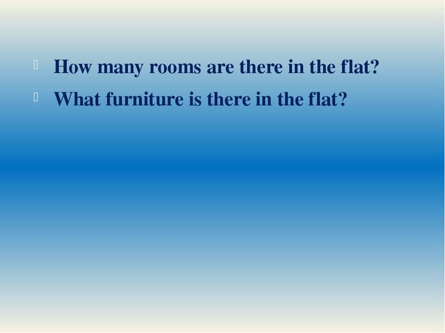 How many rooms are there in the flat? What furniture is there in the flat?