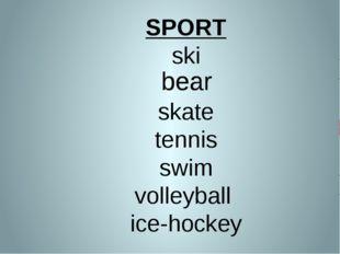 SPORT ski skate tennis swim volleyball ice-hockey bear bear