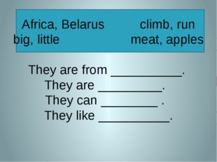 Africa, Belarus climb, run big, little meat, apples They are from __________