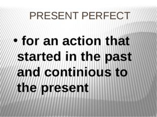 PRESENT PERFECT for an action that started in the past and continious to the