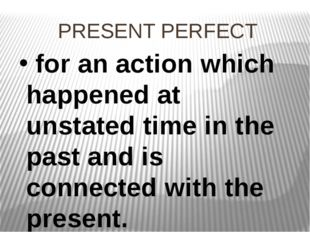 PRESENT PERFECT for an action which happened at unstated time in the past and