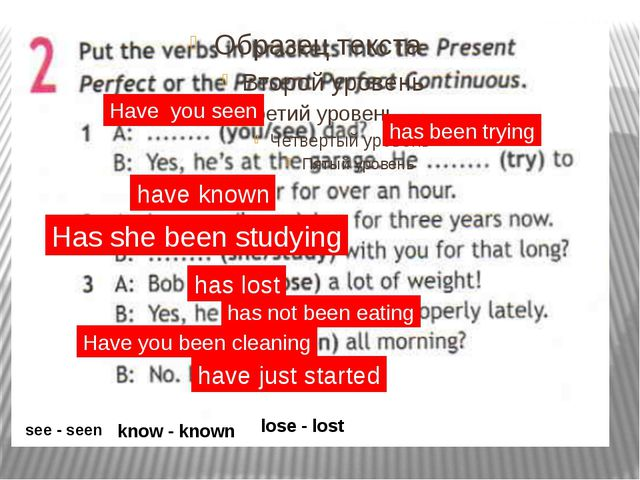 Have you seen has been trying have known Has she been studying has lost has...