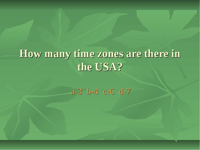 How many time zones are there in the USA? a-3 b-4 c-6 d-7