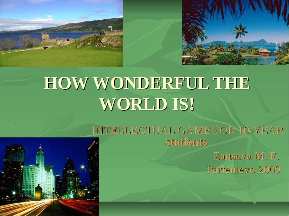 HOW WONDERFUL THE WORLD IS! INTELLECTUAL GAME FOR 10-YEAR students Zaitseva M...
