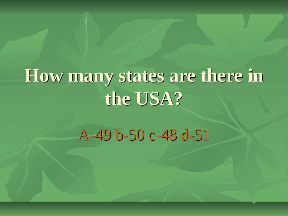 How many states are there in the USA? A-49 b-50 c-48 d-51