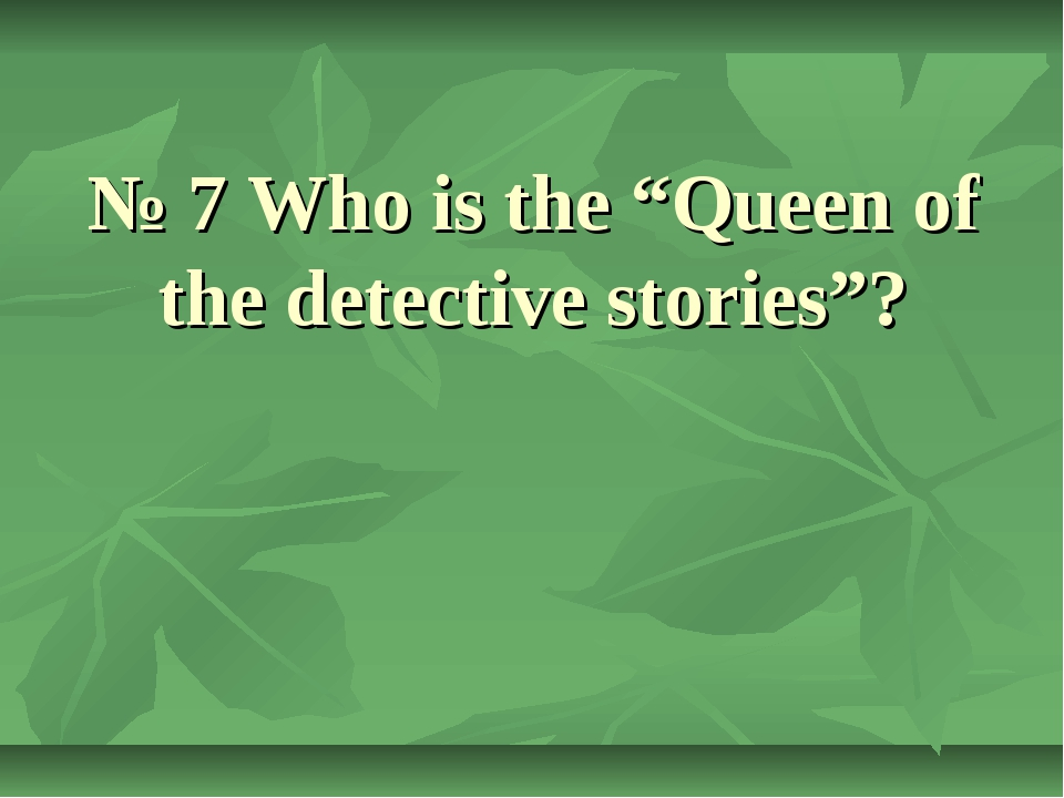 "№ 7 Who is the ""Queen of the detective stories""?"