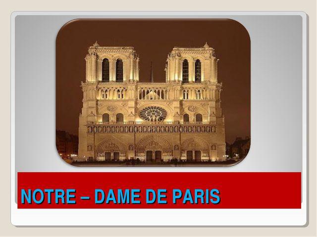 NOTRE – DAME DE PARIS