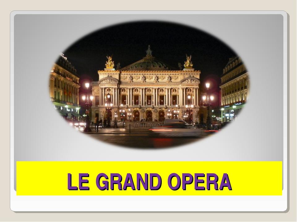 LE GRAND OPERA