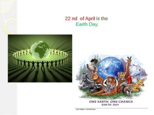 22 nd of April is the Earth Day.