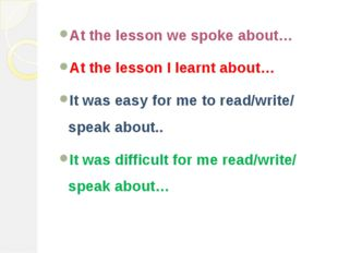 At the lesson we spoke about… At the lesson I learnt about… It was easy for m