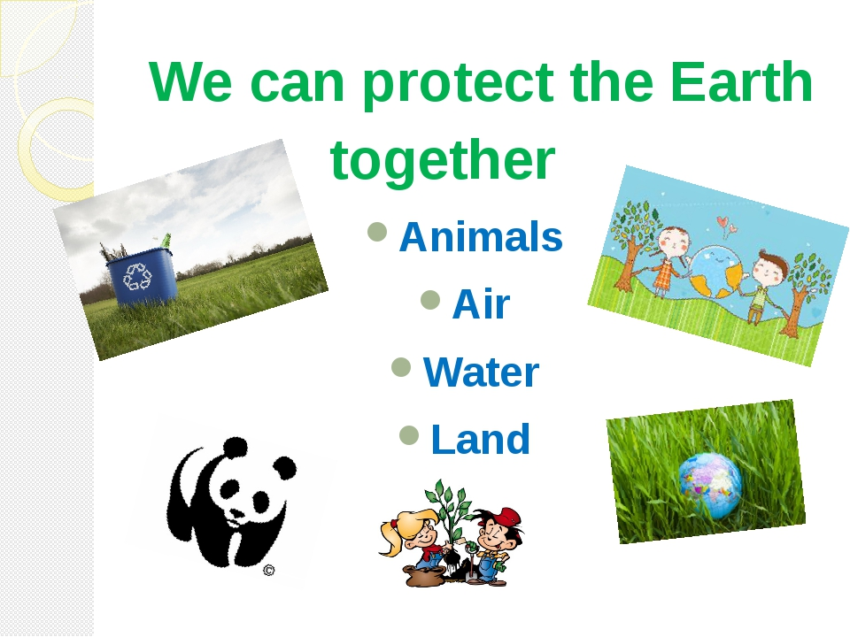 We can protect the Earth Animals Air Water Land together