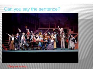 Can you say the sentence? They are actors.