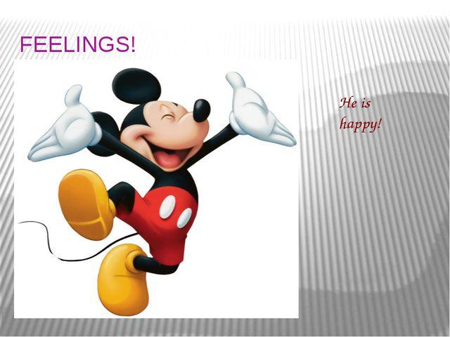 FEELINGS! He is happy!