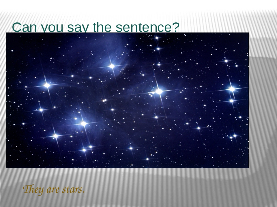 Can you say the sentence? They are stars.
