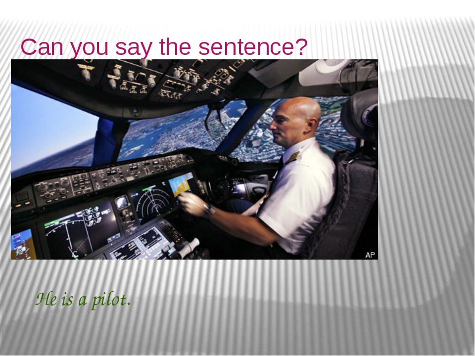 Can you say the sentence? He is a pilot.