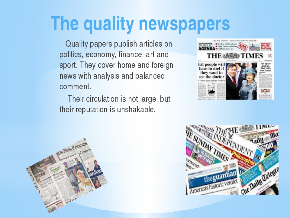 The quality newspapers Quality papers publish articles on politics, economy,...