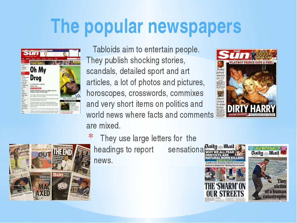 The popular newspapers Tabloids aim to entertain people. They publish shockin...