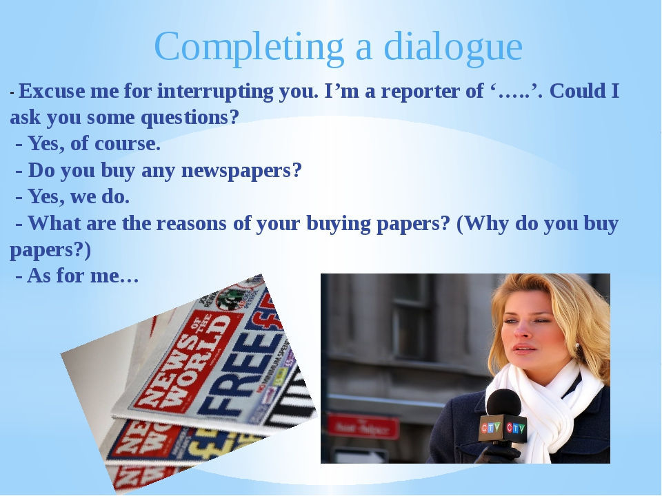 - Excuse me for interrupting you. I'm a reporter of '…..'. Could I ask you so...