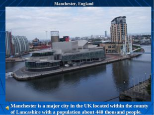 Manchester, England Manchester is a major city in the UK located within the c