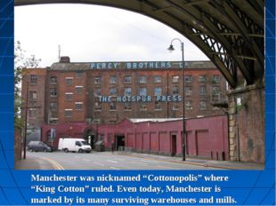 """Manchester was nicknamed """"Cottonopolis"""" where """"King Cotton"""" ruled. Even today"""