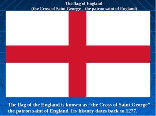 The flag of England (the Cross of Saint George – the patron saint of England)