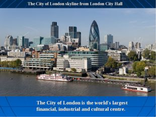 The City of London skyline from London City Hall The City of London is the wo