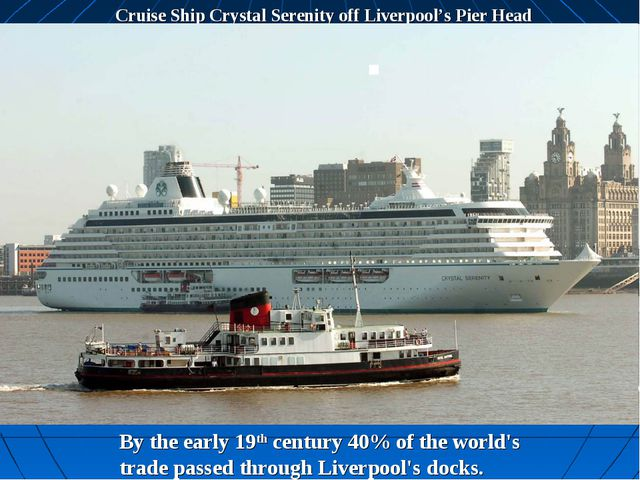 Cruise Ship Crystal Serenity off Liverpool's Pier Head By the early 19th cent...