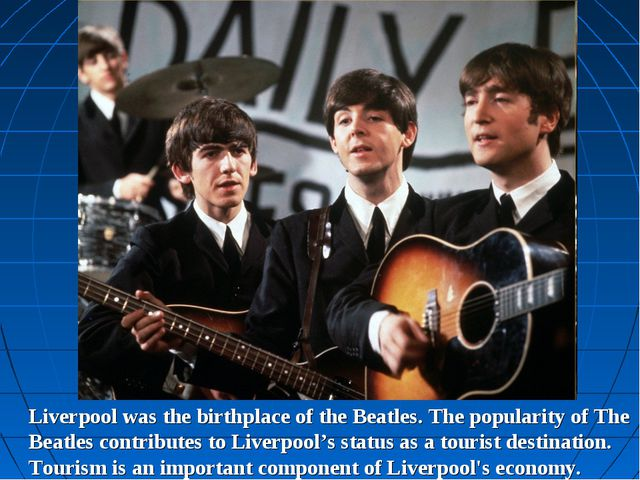Liverpool was the birthplace of the Beatles. The popularity of The Beatles co...