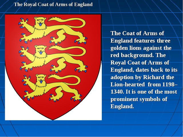 The Royal Coat of Arms of England The Coat of Arms of England features three...