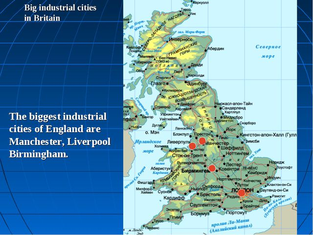Big industrial cities in Britain The biggest industrial cities of England are...