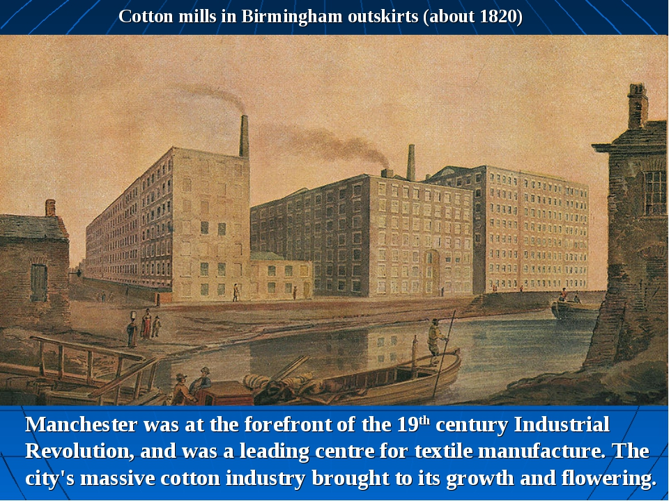 Cotton mills in Birmingham outskirts (about 1820) Manchester was at the foref...