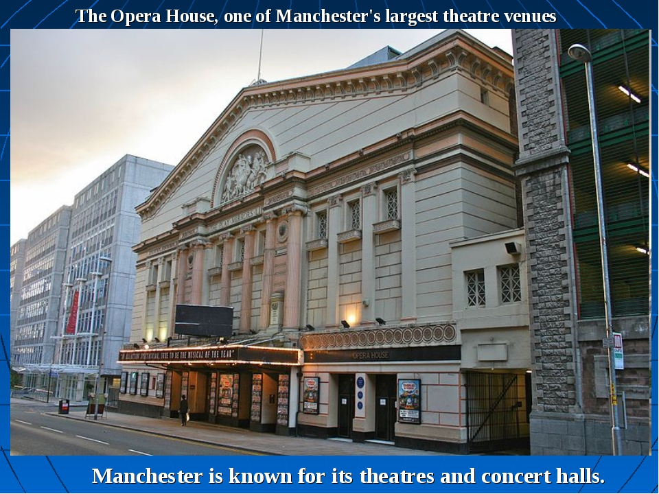 The Opera House, one of Manchester's largest theatre venues Manchester is kno...