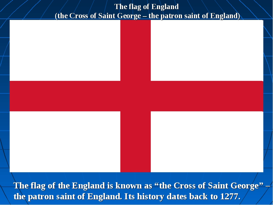 The flag of England (the Cross of Saint George – the patron saint of England)...