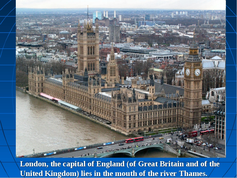 London, the capital of England (of Great Britain and of the United Kingdom) l...