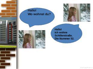 Hallo! Wo wohnst du? Hallo! Ich wohne Schillerstraße. Die Nummer 52. ProPowe