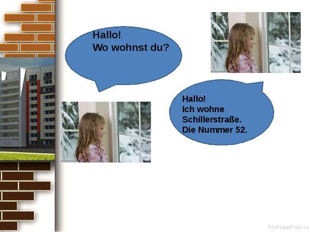 Hallo! Wo wohnst du? Hallo! Ich wohne Schillerstraße. Die Nummer 52. ProPowe...