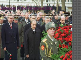 Defender of the Fatherland Day The Defender of the Fatherland Day is celebrat