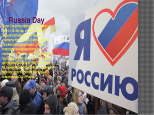 Russia Day Russia Day is the national day, celebrated on June 12. On this day