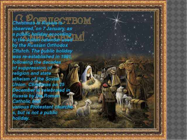 Christmas Christmas in Russia is observed, on 7 January, as a public holiday...