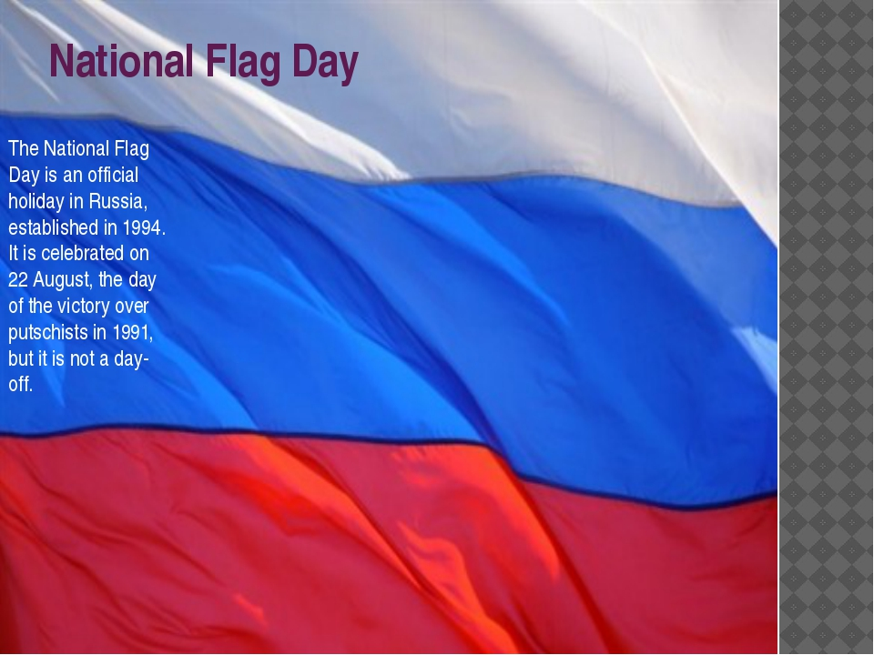 National Flag Day The National Flag Day is an official holiday in Russia, est...