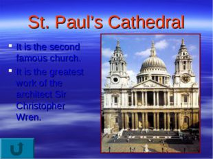St. Paul's Cathedral It is the second famous church. It is the greatest work