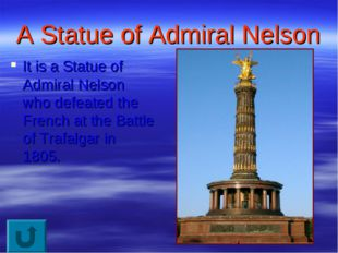 A Statue of Admiral Nelson It is a Statue of Admiral Nelson who defeated the