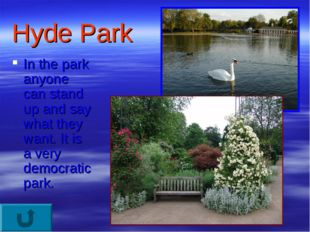 Hyde Park In the park anyone can stand up and say what they want. It is a ver