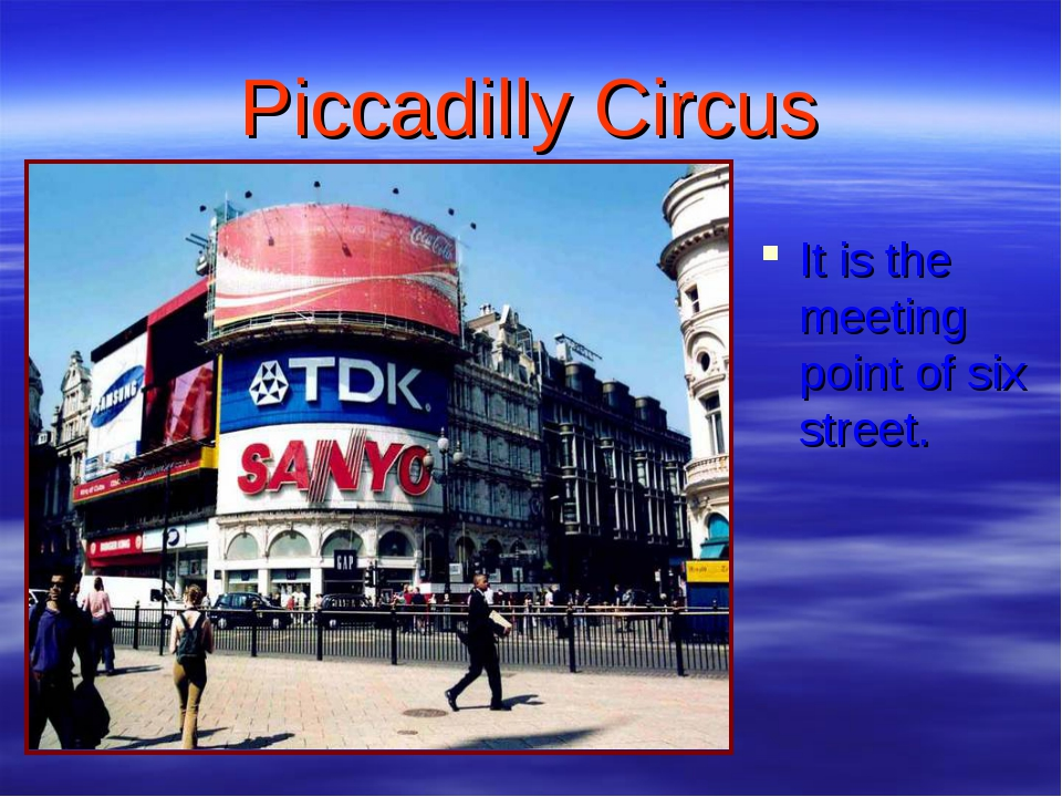 Piccadilly Circus It is the meeting point of six street.