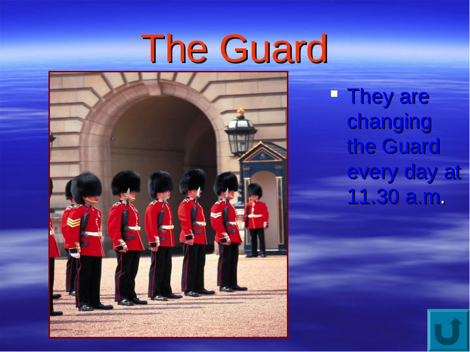 The Guard They are changing the Guard every day at 11.30 a.m.