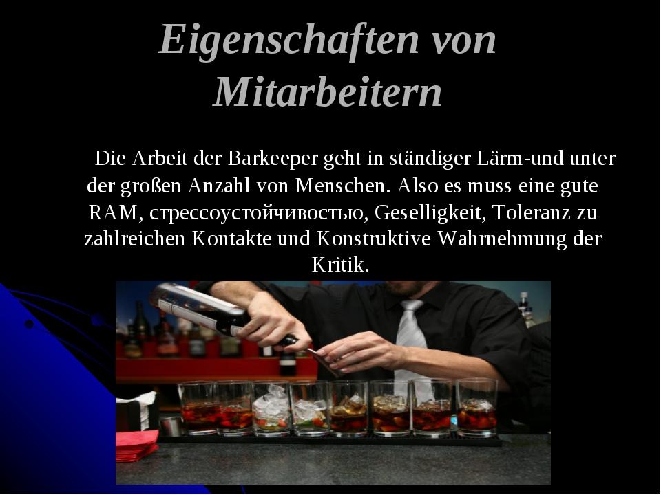 Eigenschaften von Mitarbeitern Die Arbeit der Barkeeper geht in ständiger Lär...