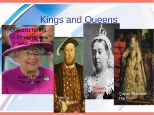 Kings and Queens Queen Elizabeth The second Henry The eighth Queen Victoria Q